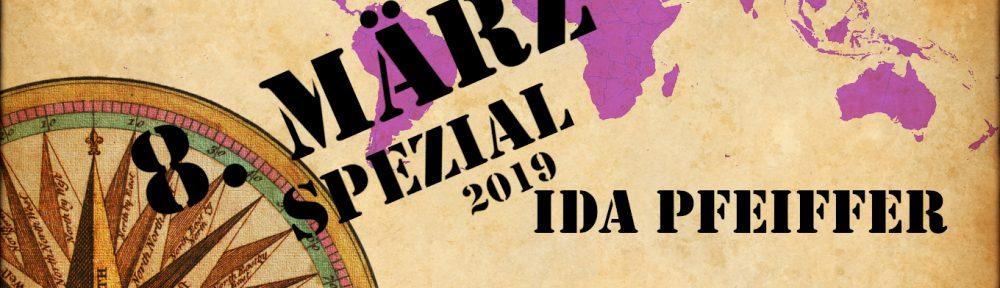 8. März Spezial, jedes Jahr eie andere Starke Frau. Ida Pfeiffer die Weltreisende.