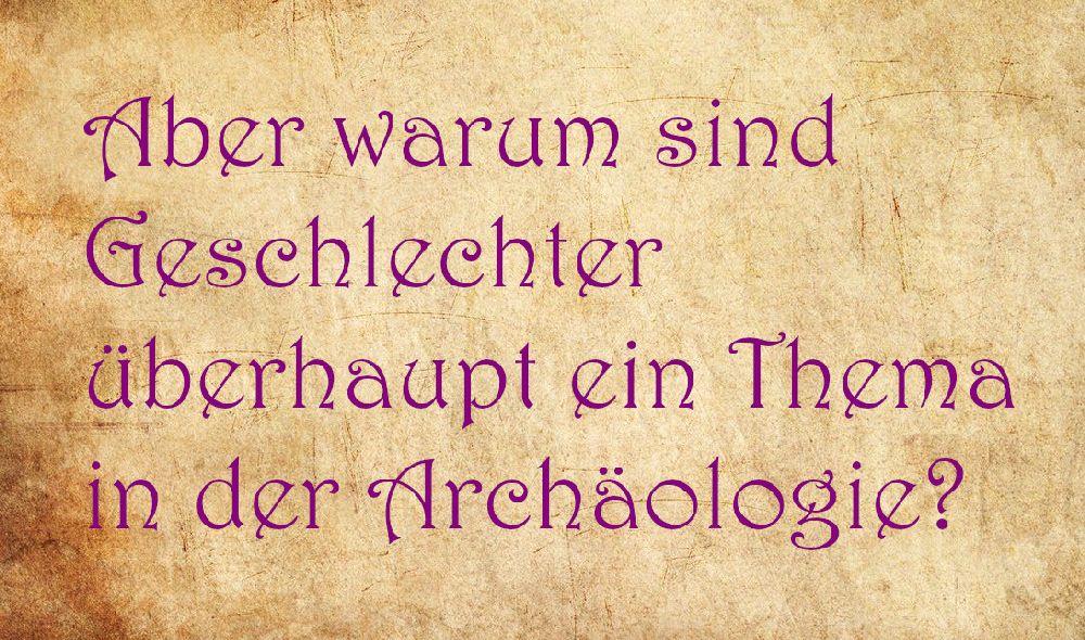 """Pergament mit der Aufschrift: """"Aber warum sind Geschlechter überhaupt ein Thema in der Archäologie?"""""""