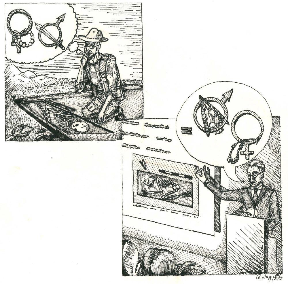 Zeichnung von Goldie Nagy. Die Zeichnung besteht aus zwei Bildabschnitten. In dem Einen ist ein Archäologe an einem Grab zu sehen. Er denkt an Männlichkeits zun Weiblichkeitssymbole, Um das Symbol einer Frau hängt eine Kette, und das Männlichkeitssymbol ist mit einem Schwert verbunden. Auf dem zweiten Bild ist der Gleiche Archäologe bei einem Vortrag gezeigt. Hier setzt er in einer Sprechblase das Weiblichkeitssymbol gleich mit schmuck, und das Männlichkeitsymbol mit einer Pfeilspitze aus der Steinzeit.