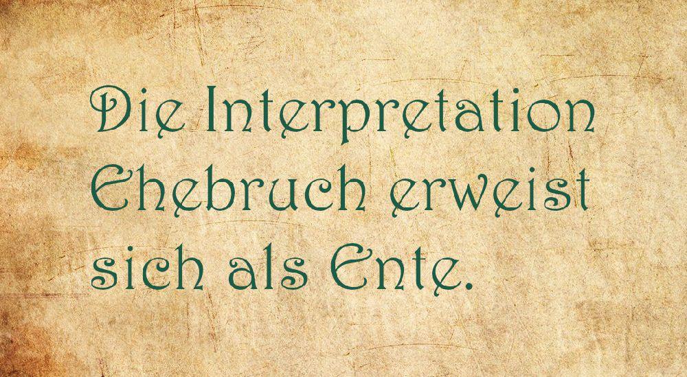 """Pergament mit dr Aufschrift: """"Die Interpretation Ehebruch erweist sich als Ente."""""""