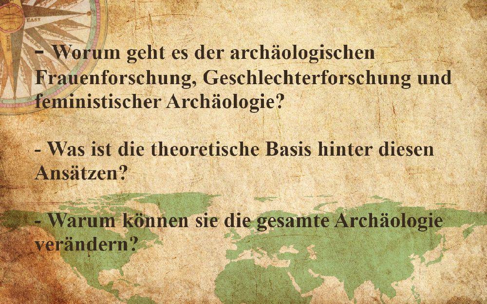 """Pergament mit der Aufschrift: """"Worum geht es der archäologischen Frauenforschung, Geschlechterforschung und feministischer Archäologie? Was ist die theoretische Basis hinter diesen Ansätzen? Warum können sie die gesamte Archäologie verändern?"""""""