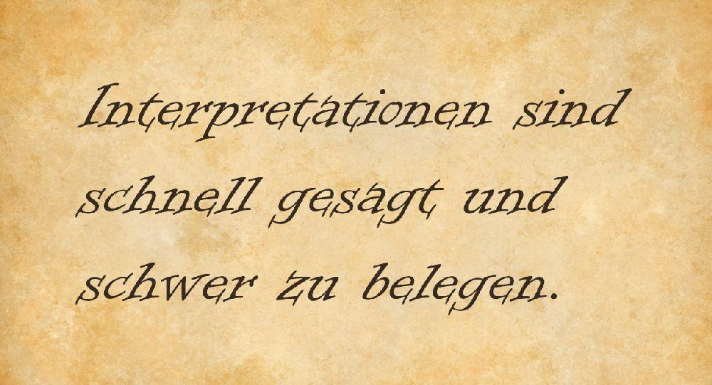 """Pergament mit der Aufschrift: """"Interpretationen sind schnell gesagt und schwer zu belegen."""""""
